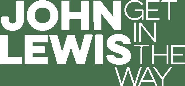 John Lewis – Get in the Way